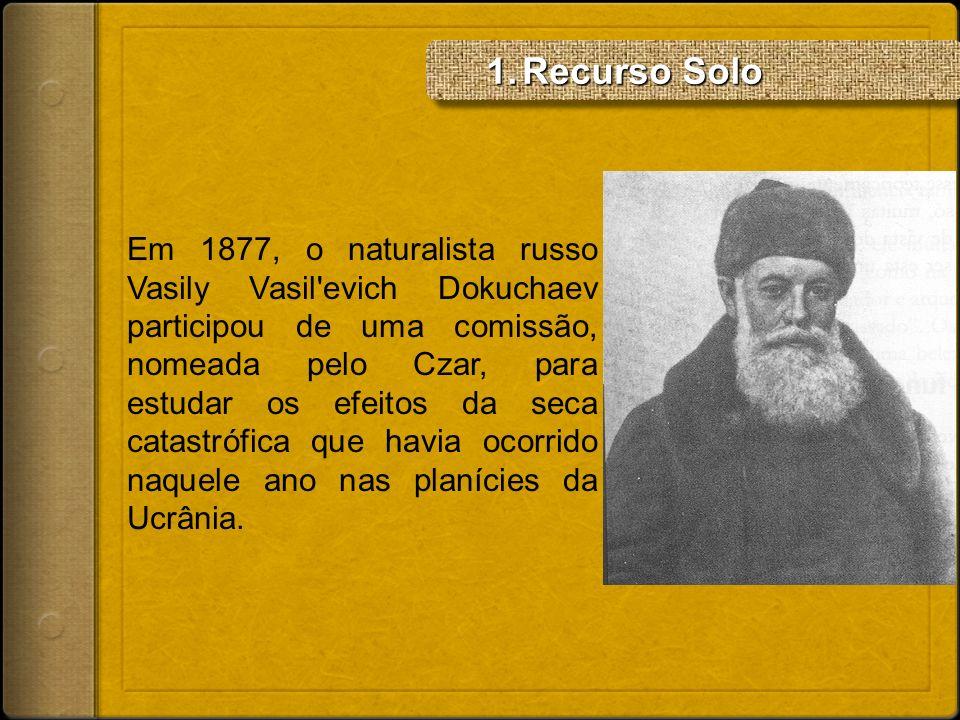 Em 1877, o naturalista russo Vasily Vasil'evich Dokuchaev participou de uma comissão, nomeada pelo Czar, para estudar os efeitos da seca catastrófica