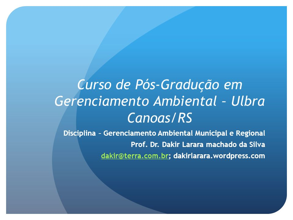 Curso de Pós-Gradução em Gerenciamento Ambiental – Ulbra Canoas/RS Disciplina – Gerenciamento Ambiental Municipal e Regional Prof. Dr. Dakir Larara ma
