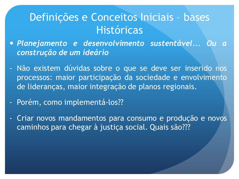 Definições e Conceitos Iniciais – bases Históricas Planejamento e desenvolvimento sustentável... Ou a construção de um ideário -Não existem dúvidas so