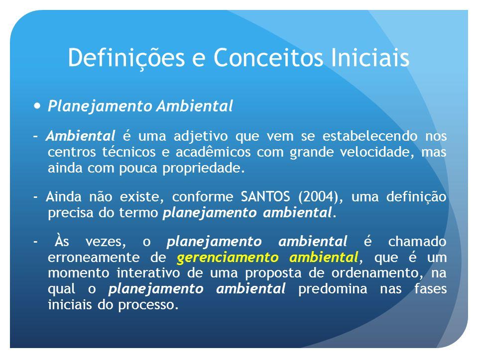 Definições e Conceitos Iniciais Planejamento Ambiental - Ambiental é uma adjetivo que vem se estabelecendo nos centros técnicos e acadêmicos com grand