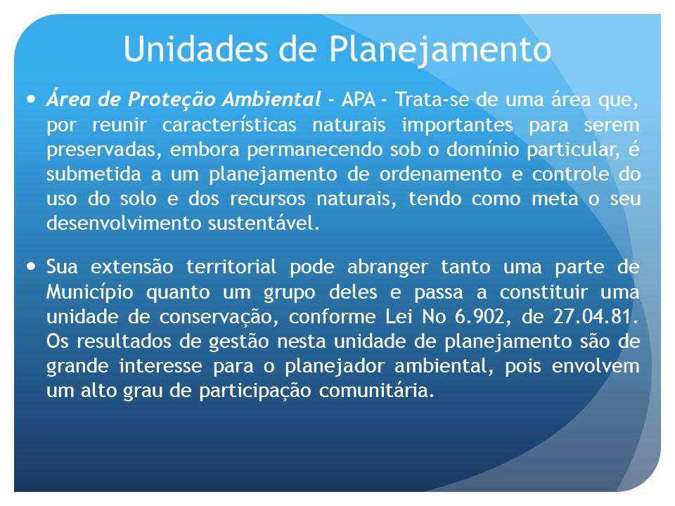 Unidades de Planejamento Área de Proteção Ambiental - APA - Trata-se de uma área que, por reunir características naturais importantes para serem prese