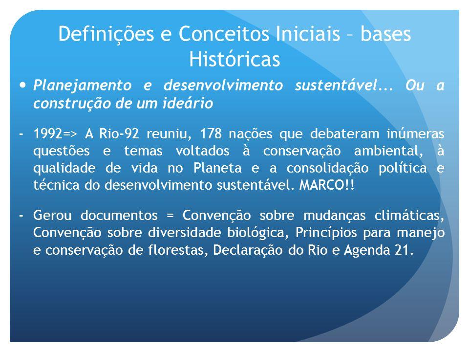 Definições e Conceitos Iniciais – bases Históricas Planejamento e desenvolvimento sustentável... Ou a construção de um ideário -1992=> A Rio-92 reuniu