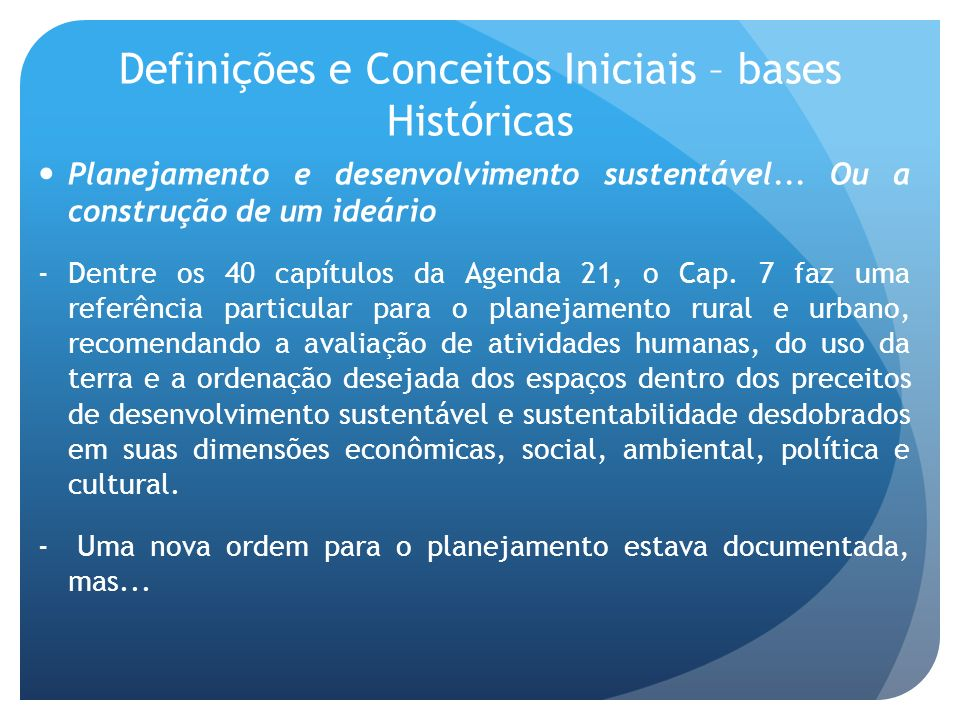 Definições e Conceitos Iniciais – bases Históricas Planejamento e desenvolvimento sustentável... Ou a construção de um ideário -Dentre os 40 capítulos