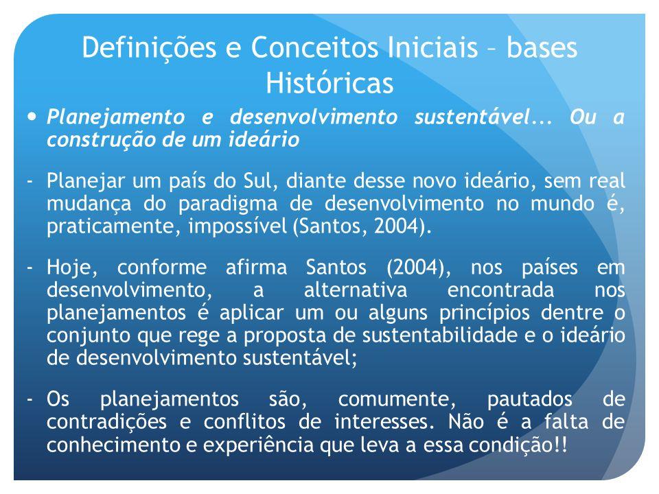 Definições e Conceitos Iniciais – bases Históricas Planejamento e desenvolvimento sustentável... Ou a construção de um ideário -Planejar um país do Su