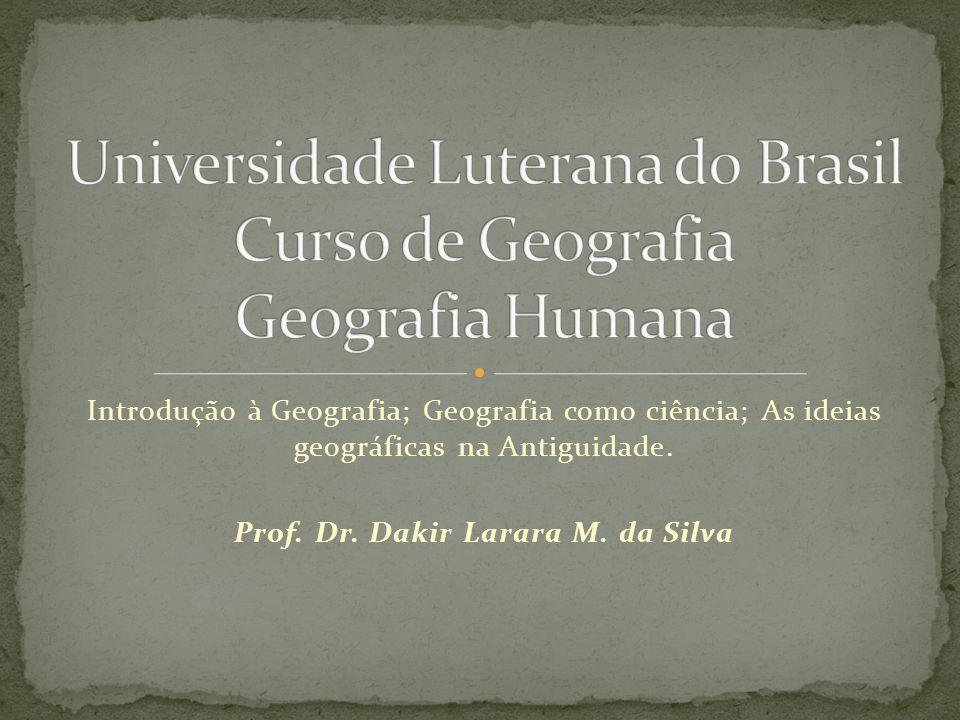 Introdução à Geografia; Geografia como ciência; As ideias geográficas na Antiguidade. Prof. Dr. Dakir Larara M. da Silva