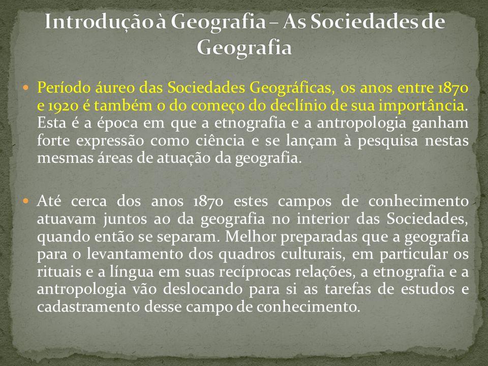 Período áureo das Sociedades Geográficas, os anos entre 1870 e 1920 é também o do começo do declínio de sua importância. Esta é a época em que a etnog