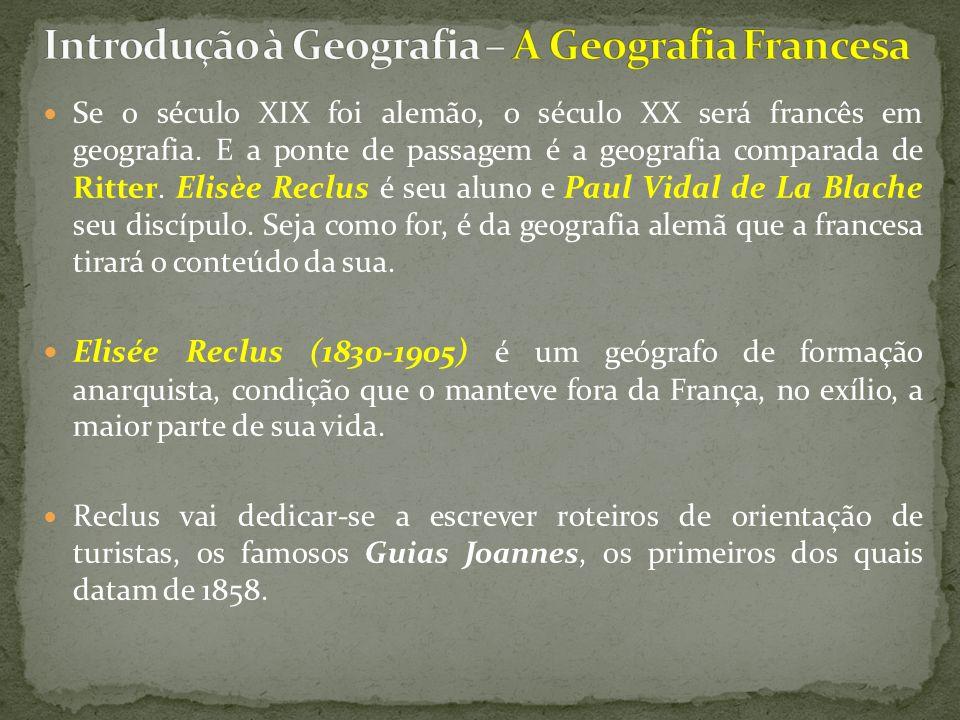 Se o século XIX foi alemão, o século XX será francês em geografia. E a ponte de passagem é a geografia comparada de Ritter. Elisèe Reclus é seu aluno