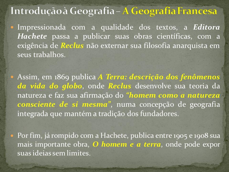 Impressionada com a qualidade dos textos, a Editora Hachete passa a publicar suas obras científicas, com a exigência de Reclus não externar sua filoso