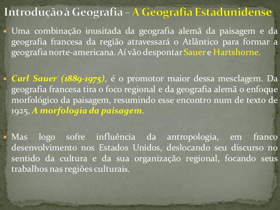 Uma combinação inusitada da geografia alemã da paisagem e da geografia francesa da região atravessará o Atlântico para formar a geografia norte-americ
