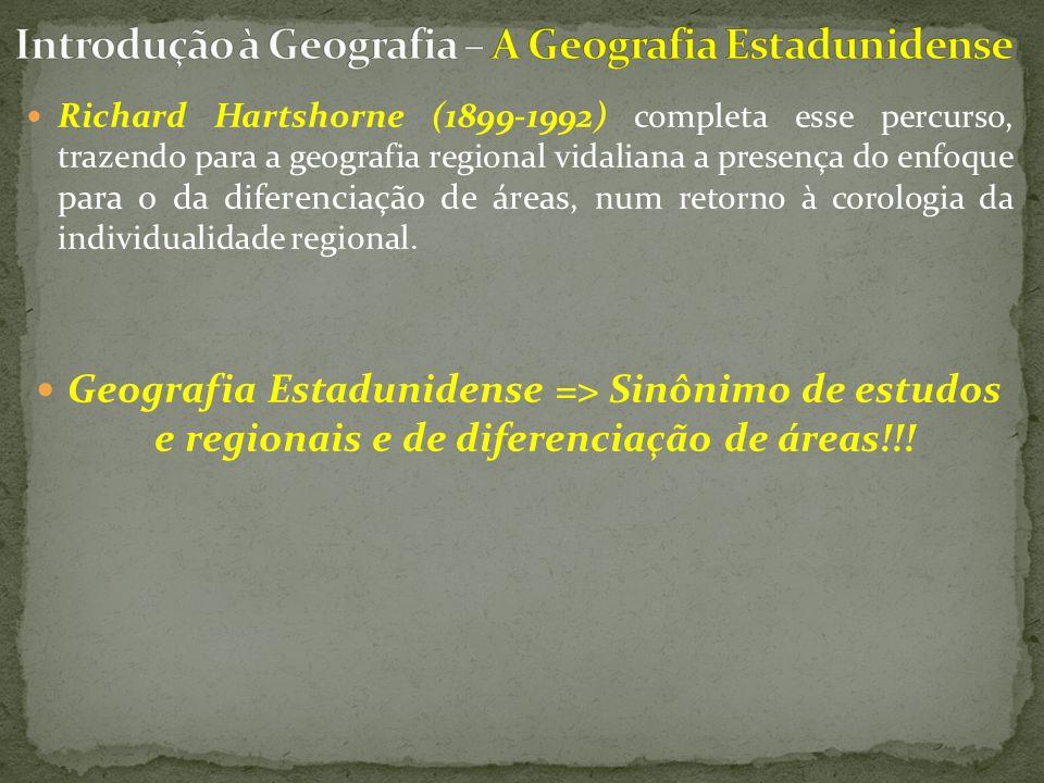 Richard Hartshorne (1899-1992) completa esse percurso, trazendo para a geografia regional vidaliana a presença do enfoque para o da diferenciação de á