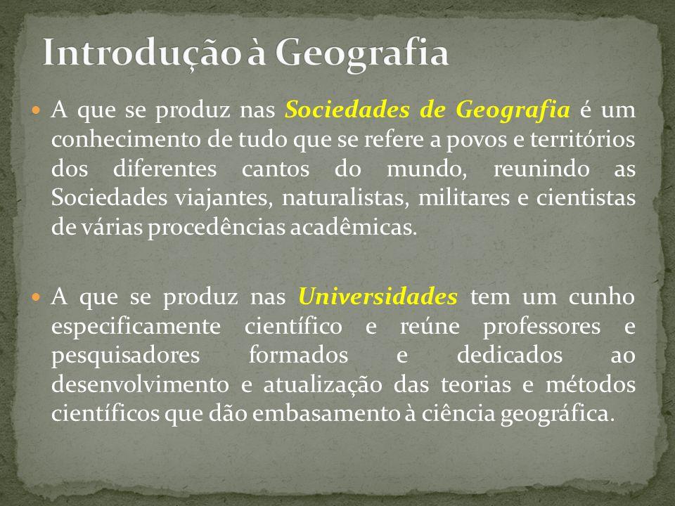A que se produz nas Sociedades de Geografia é um conhecimento de tudo que se refere a povos e territórios dos diferentes cantos do mundo, reunindo as