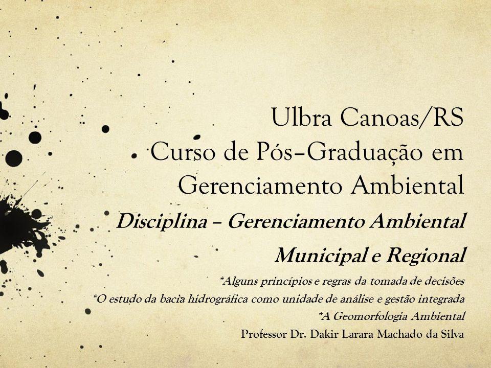 Ulbra Canoas/RS Curso de Pós–Graduação em Gerenciamento Ambiental Disciplina – Gerenciamento Ambiental Municipal e Regional *Alguns princípios e regra
