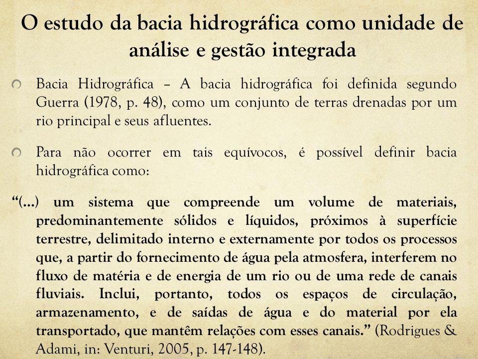 O estudo da bacia hidrográfica como unidade de análise e gestão integrada Bacia Hidrográfica – A bacia hidrográfica foi definida segundo Guerra (1978,