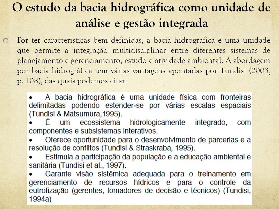 O estudo da bacia hidrográfica como unidade de análise e gestão integrada Por ter características bem definidas, a bacia hidrográfica é uma unidade qu