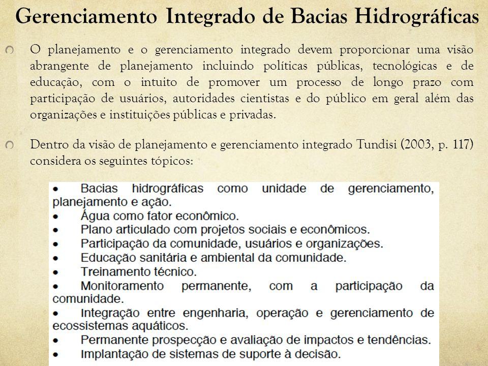 Gerenciamento Integrado de Bacias Hidrográficas O planejamento e o gerenciamento integrado devem proporcionar uma visão abrangente de planejamento inc