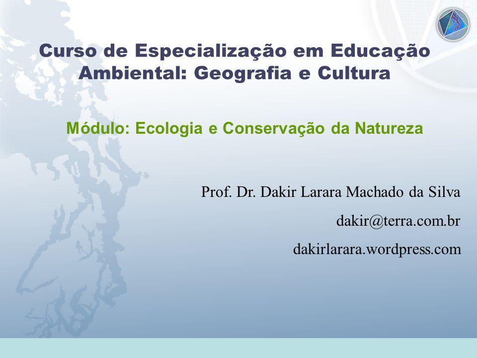 Universidade Federal do Esp Santo - UFES Curso de Especialização em Educação Ambiental: Geografia e Cultura Módulo: Ecologia e Conservação da Natureza