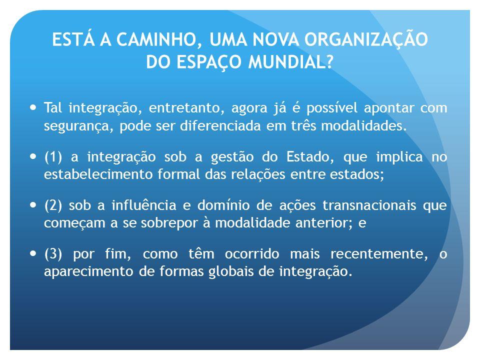 ESTÁ A CAMINHO, UMA NOVA ORGANIZAÇÃO DO ESPAÇO MUNDIAL.