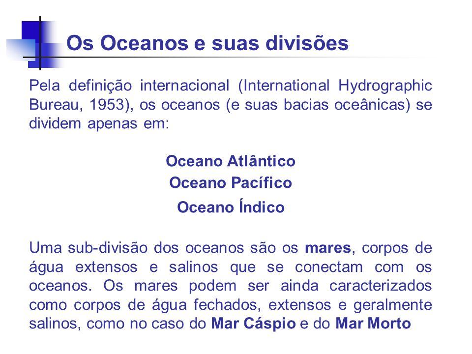 Oceano Atlântico (OA): 106,57 x 10 6 km 2 H med = 3332 m 2848 km < L < 4830 km N-S: regiões Antárticas até Árticas E: Cabo de Agulhas (20 E) W: linha entre o Cabo Horn e as ilhas Shetland do Sul Estreito de Bering: limita o OA com o OP Mar do Caribe Mar Ártico Baseado no ETOPO30