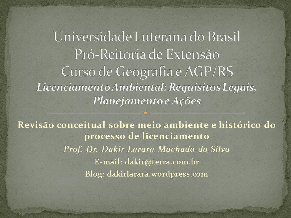 Revisão conceitual sobre meio ambiente e histórico do processo de licenciamento Prof. Dr. Dakir Larara Machado da Silva E-mail: dakir@terra.com.br Blo