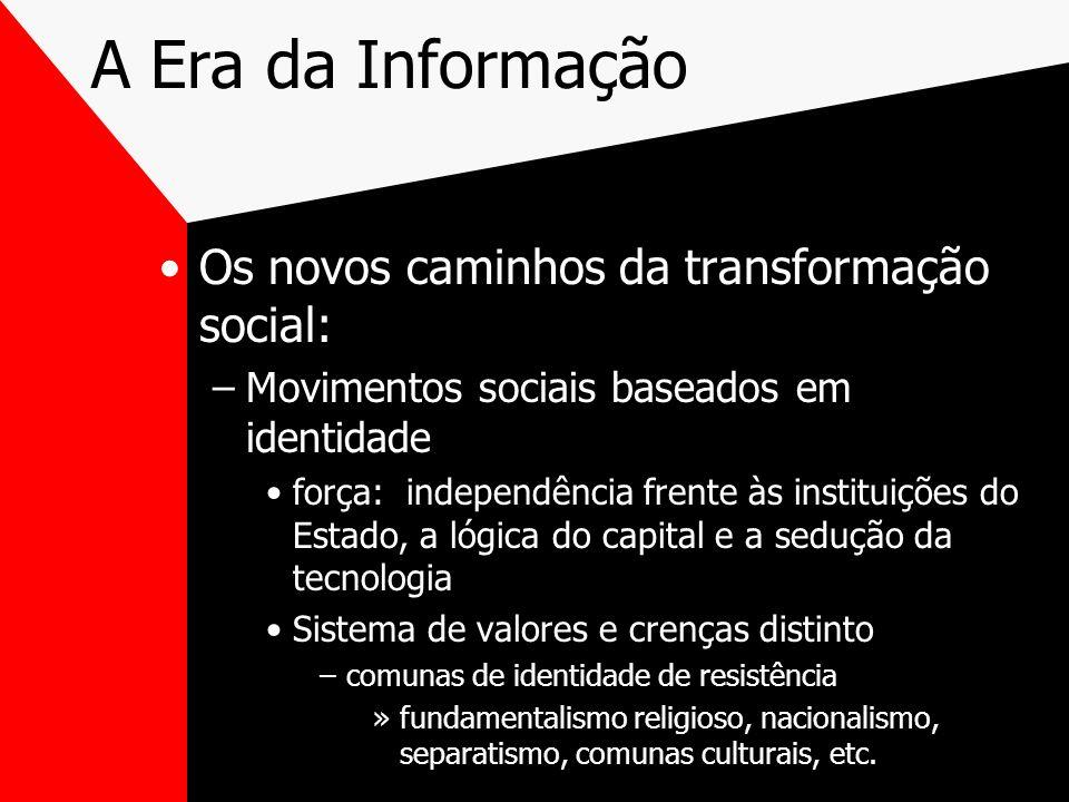 A Era da Informação Os novos caminhos da transformação social: –Movimentos sociais baseados em identidade força: independência frente às instituições