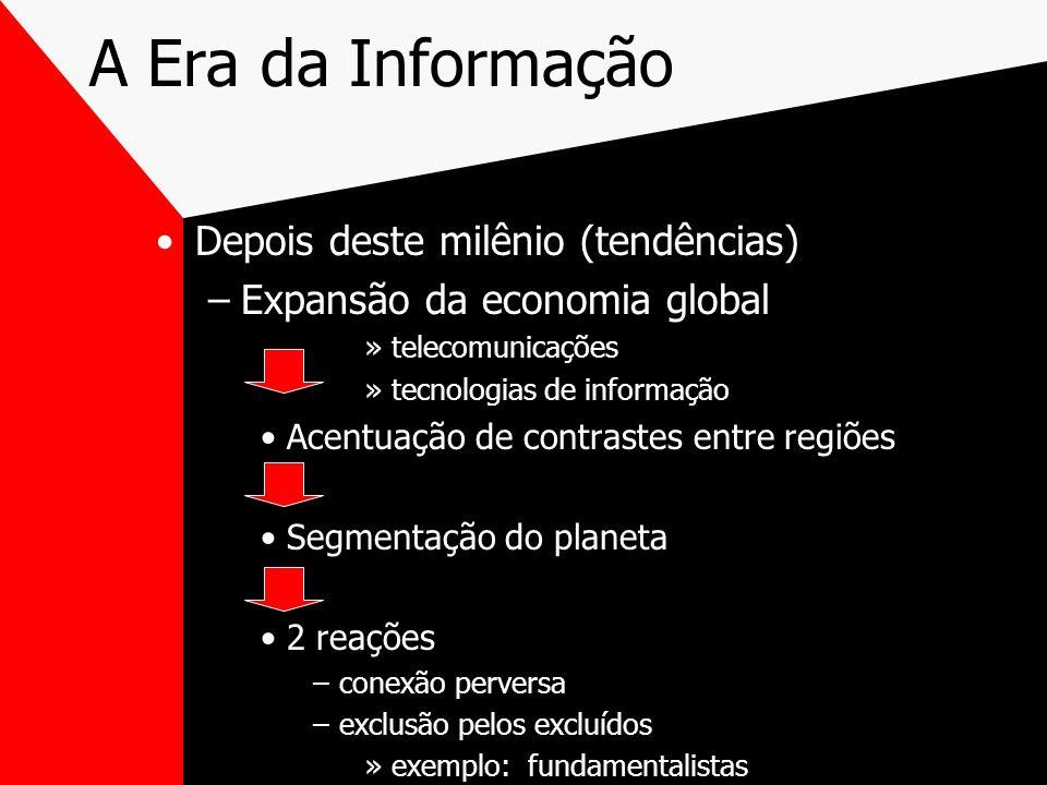 A Era da Informação Depois deste milênio (tendências) –Expansão da economia global »telecomunicações »tecnologias de informação Acentuação de contrast