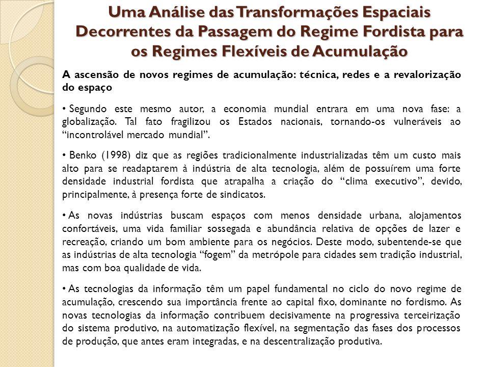 Uma Análise das Transformações Espaciais Decorrentes da Passagem do Regime Fordista para os Regimes Flexíveis de Acumulação A ascensão de novos regime