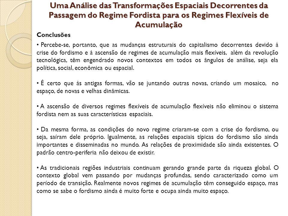 Uma Análise das Transformações Espaciais Decorrentes da Passagem do Regime Fordista para os Regimes Flexíveis de Acumulação Conclusões Percebe-se, por
