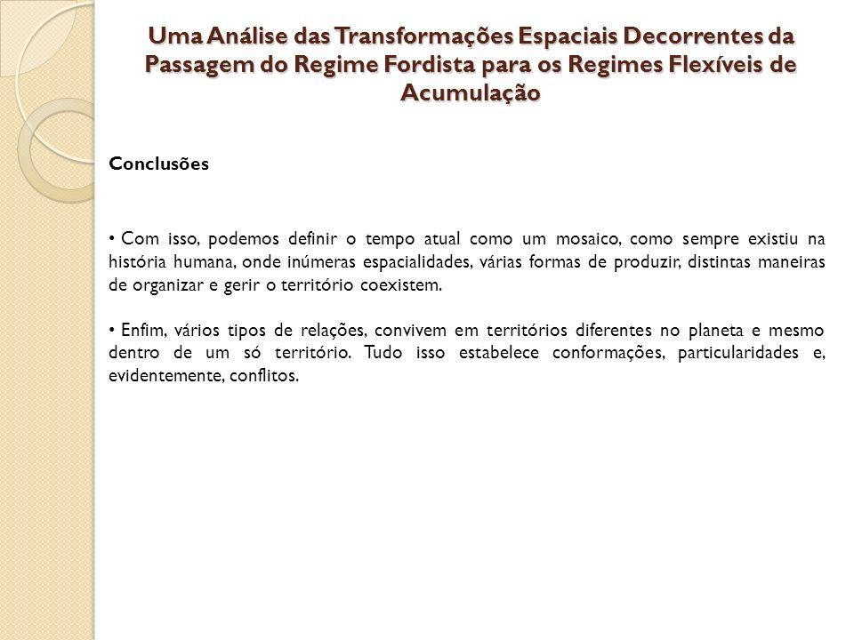 Uma Análise das Transformações Espaciais Decorrentes da Passagem do Regime Fordista para os Regimes Flexíveis de Acumulação Conclusões Com isso, podem