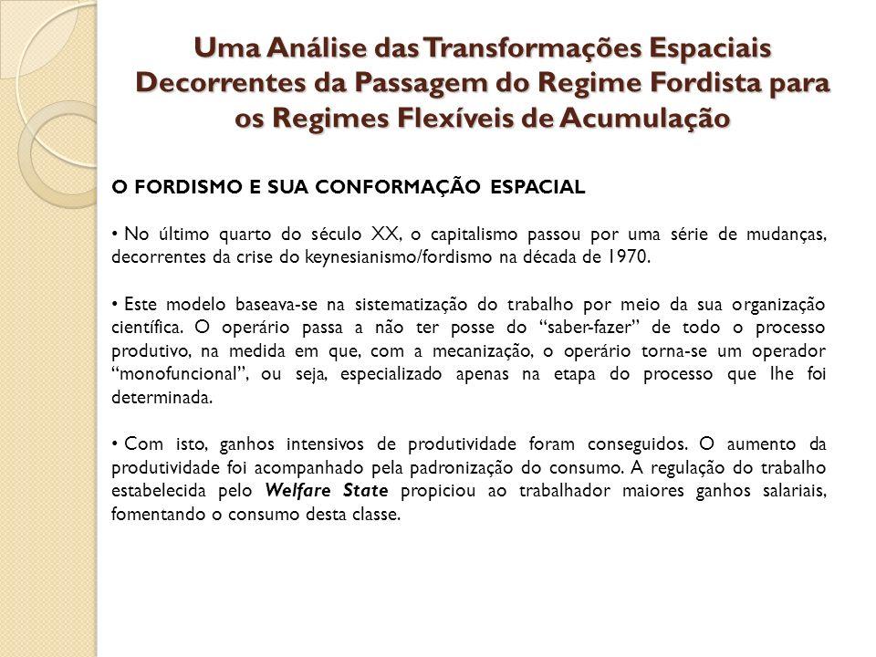 Uma Análise das Transformações Espaciais Decorrentes da Passagem do Regime Fordista para os Regimes Flexíveis de Acumulação O FORDISMO E SUA CONFORMAÇÃO ESPACIAL Harvey (1992, p.