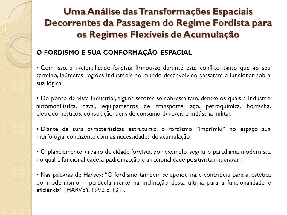 Uma Análise das Transformações Espaciais Decorrentes da Passagem do Regime Fordista para os Regimes Flexíveis de Acumulação O FORDISMO E SUA CONFORMAÇ