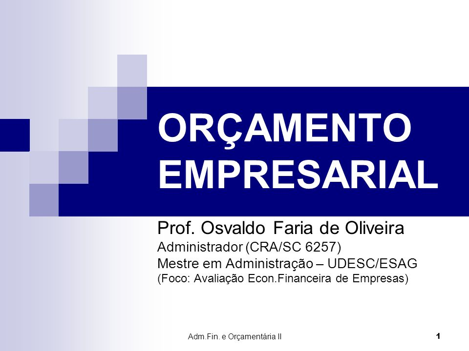 Adm.Fin. e Orçamentária II 1 ORÇAMENTO EMPRESARIAL Prof. Osvaldo Faria de Oliveira Administrador (CRA/SC 6257) Mestre em Administração – UDESC/ESAG (F