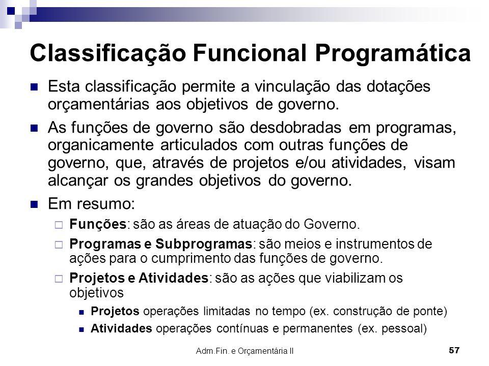 Adm.Fin. e Orçamentária II 57 Classificação Funcional Programática Esta classificação permite a vinculação das dotações orçamentárias aos objetivos de