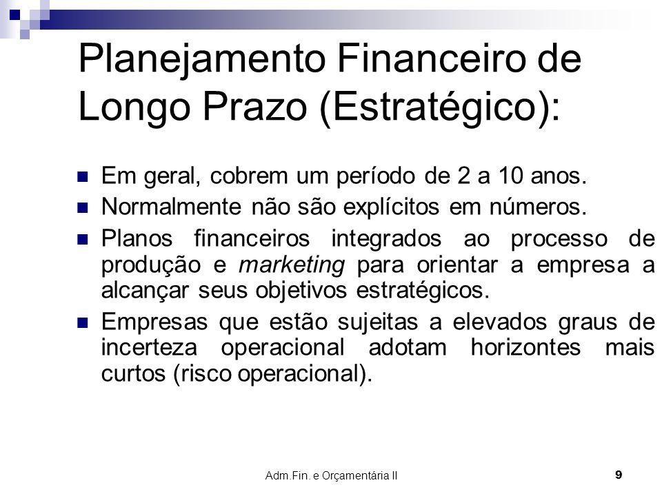 Adm.Fin. e Orçamentária II 9 Planejamento Financeiro de Longo Prazo (Estratégico): Em geral, cobrem um período de 2 a 10 anos. Normalmente não são exp