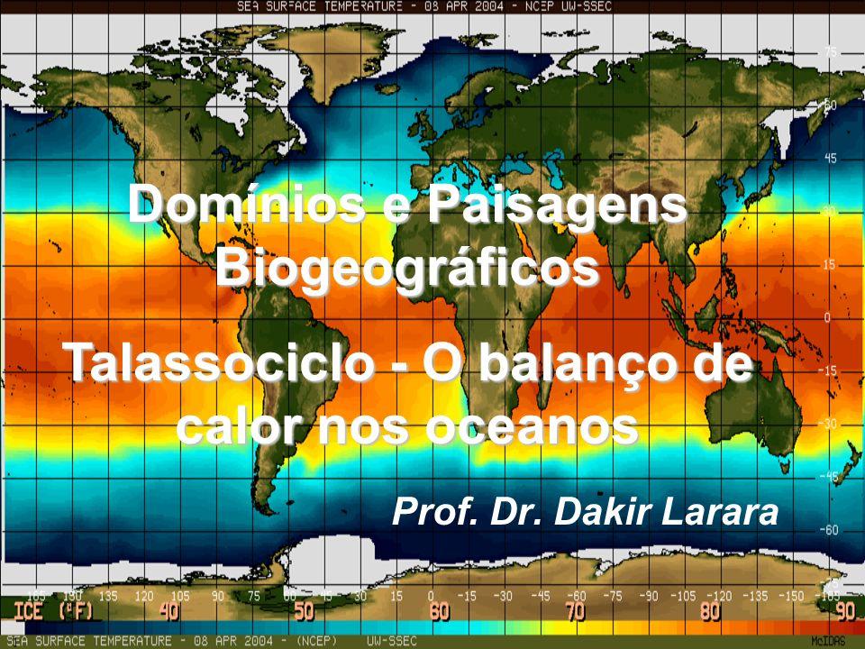 Domínios e Paisagens Biogeográficos Talassociclo - O balanço de calor nos oceanos Prof. Dr. Dakir Larara