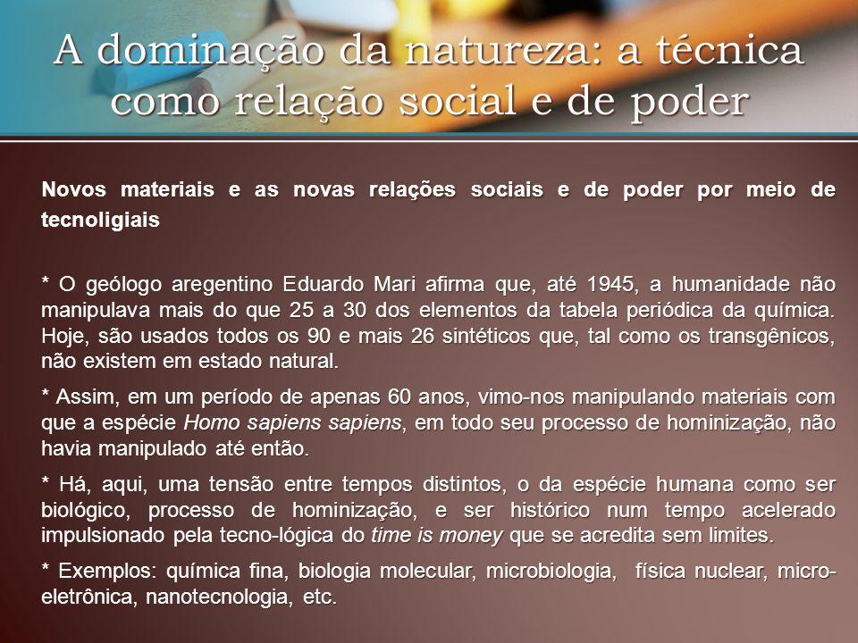 A dominação da natureza: a técnica como relação social e de poder Novos materiais e as novas relações sociais e de poder por meio de tecnoligiais * O