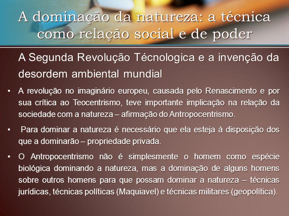 A dominação da natureza: a técnica como relação social e de poder A Segunda Revolução Técnologica e a invenção da desordem ambiental mundial A revoluç