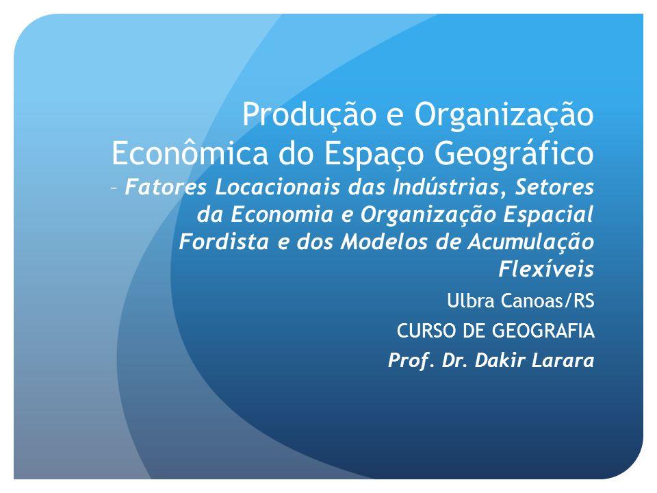 Produção e Organização Econômica do Espaço Geográfico – Fatores Locacionais das Indústrias, Setores da Economia e Organização Espacial Fordista e dos