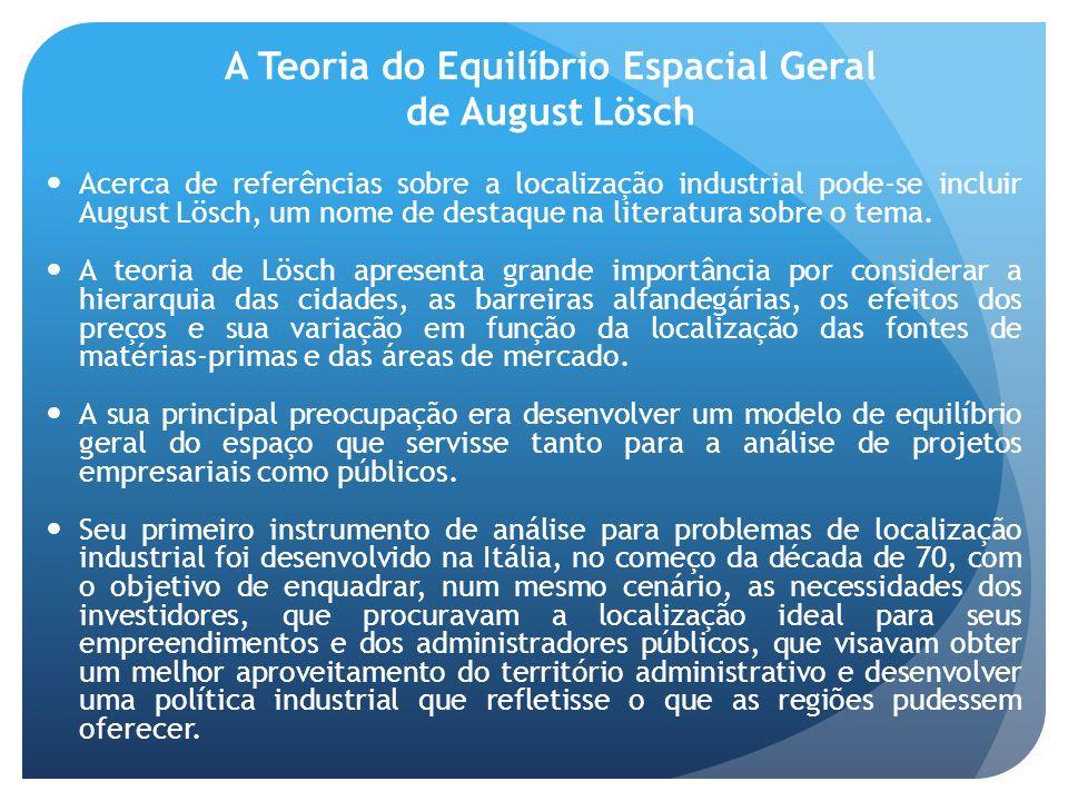A Teoria do Equilíbrio Espacial Geral de August Lösch Acerca de referências sobre a localização industrial pode-se incluir August Lösch, um nome de de