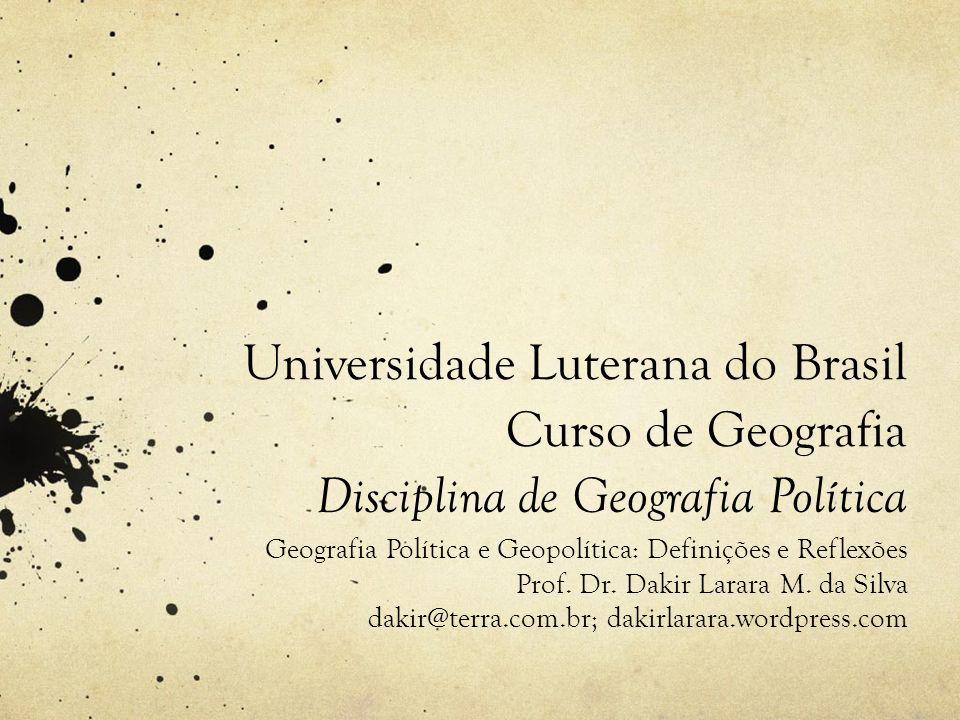 Universidade Luterana do Brasil Curso de Geografia Disciplina de Geografia Política Geografia Política e Geopolítica: Definições e Reflexões Prof.