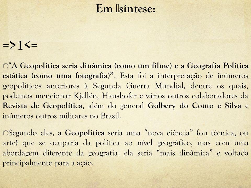 Em síntese: =>1<= A Geopolítica seria dinâmica (como um filme) e a Geografia Política estática (como uma fotografia).
