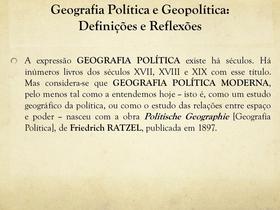 Geografia Política e Geopolítica: Definições e Reflexões A expressão GEOGRAFIA POLÍTICA existe há séculos.