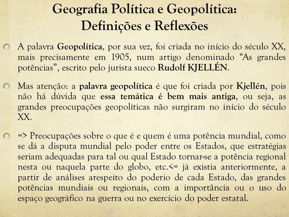 Geografia Política e Geopolítica: Definições e Reflexões A palavra Geopolítica, por sua vez, foi criada no início do século XX, mais precisamente em 1905, num artigo denominado As grandes potências, escrito pelo jurista sueco Rudolf KJELLÉN.