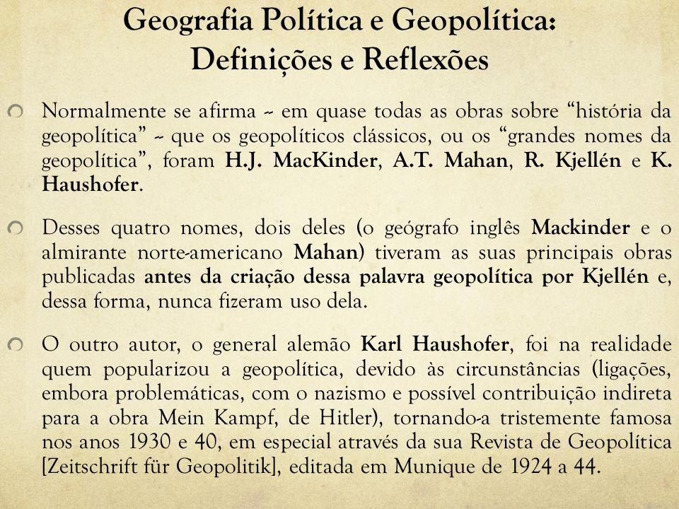 Geografia Política e Geopolítica: Definições e Reflexões Normalmente se afirma -- em quase todas as obras sobre história da geopolítica -- que os geopolíticos clássicos, ou os grandes nomes da geopolítica, foram H.J.