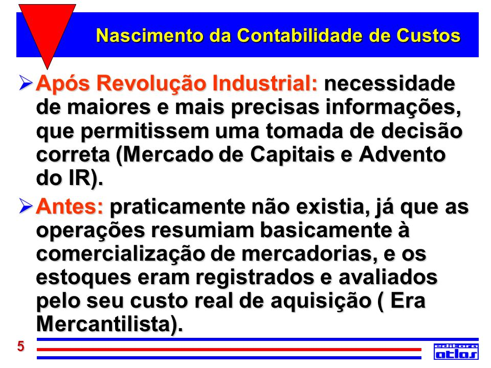 5 Nascimento da Contabilidade de Custos Após Revolução Industrial: necessidade de maiores e mais precisas informações, que permitissem uma tomada de d