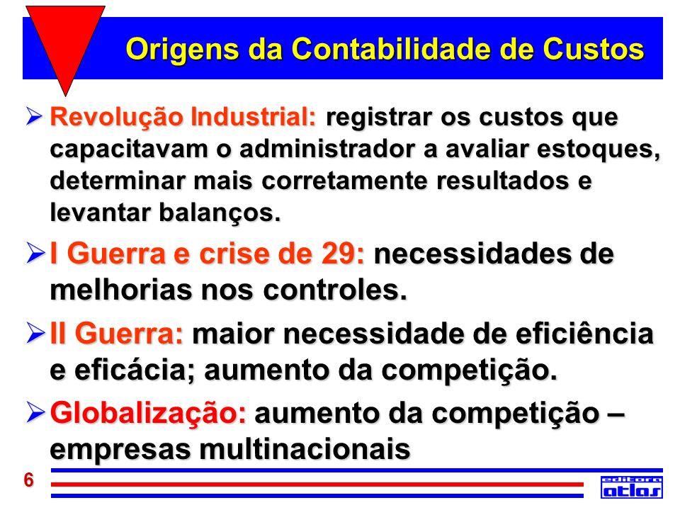 6 Origens da Contabilidade de Custos Revolução Industrial: registrar os custos que capacitavam o administrador a avaliar estoques, determinar mais cor