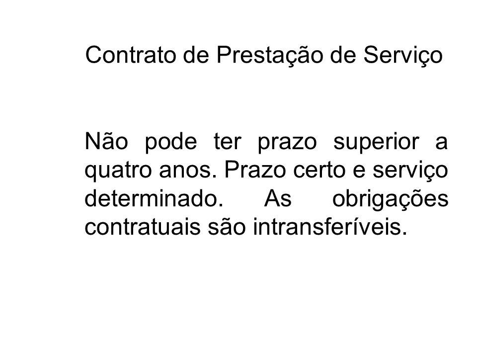 Contrato de Prestação de Serviço Não pode ter prazo superior a quatro anos. Prazo certo e serviço determinado. As obrigações contratuais são intransfe