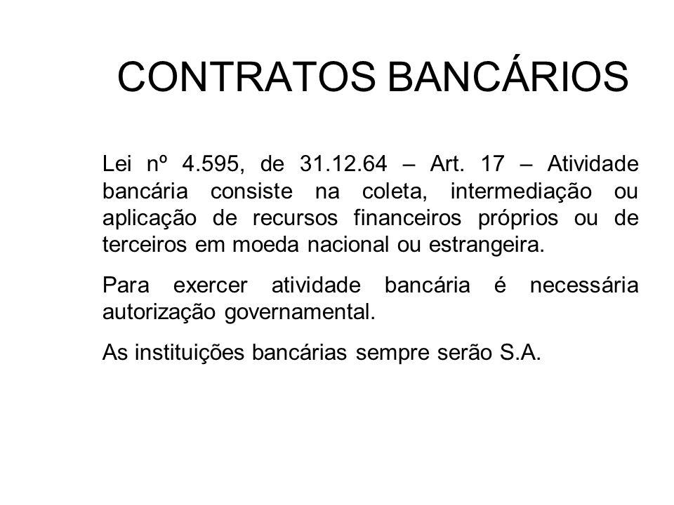 CONTRATOS BANCÁRIOS Lei nº 4.595, de 31.12.64 – Art. 17 – Atividade bancária consiste na coleta, intermediação ou aplicação de recursos financeiros pr
