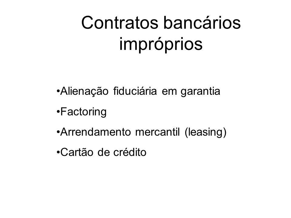 Contratos bancários impróprios Alienação fiduciária em garantia Factoring Arrendamento mercantil (leasing) Cartão de crédito