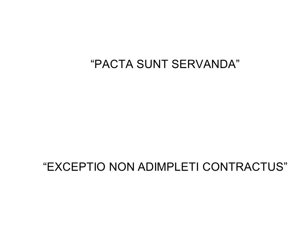 PACTA SUNT SERVANDA EXCEPTIO NON ADIMPLETI CONTRACTUS