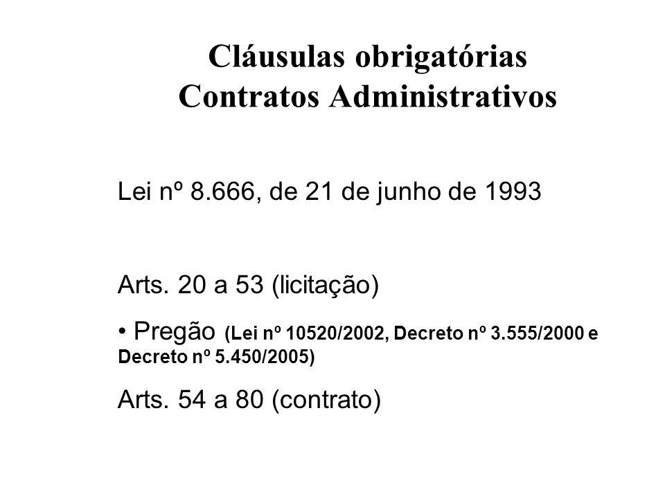 Cláusulas obrigatórias Contratos Administrativos Lei nº 8.666, de 21 de junho de 1993 Arts. 20 a 53 (licitação) Pregão (Lei nº 10520/2002, Decreto nº